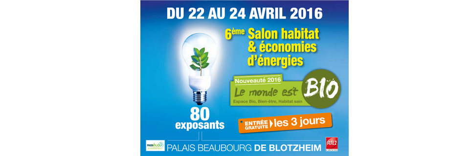 6ème SALON HABITAT ECONOMIES D'ENERGIES DU 22 AU 24 AVRIL 2016